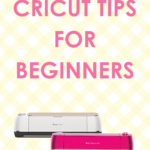 Cricut Tips for Beginners for the Best Cut
