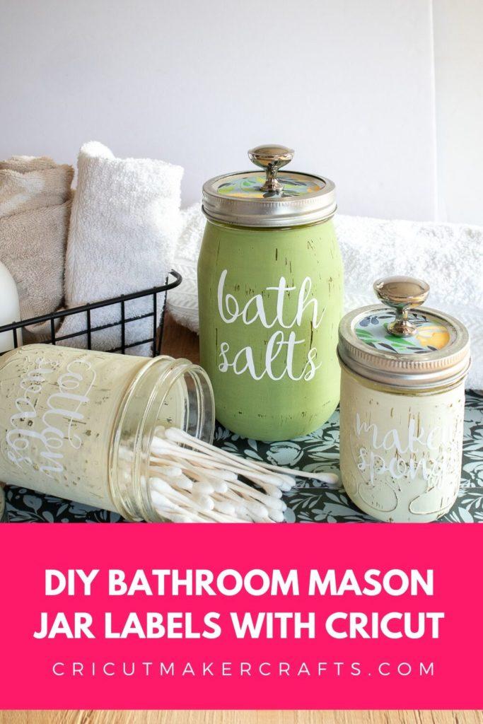 Chalk paint mason jars with vinyl labels for bath salts, makeup sponge, and cotton swabs