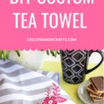 How to Make a Custom Tea Towel with Cricut