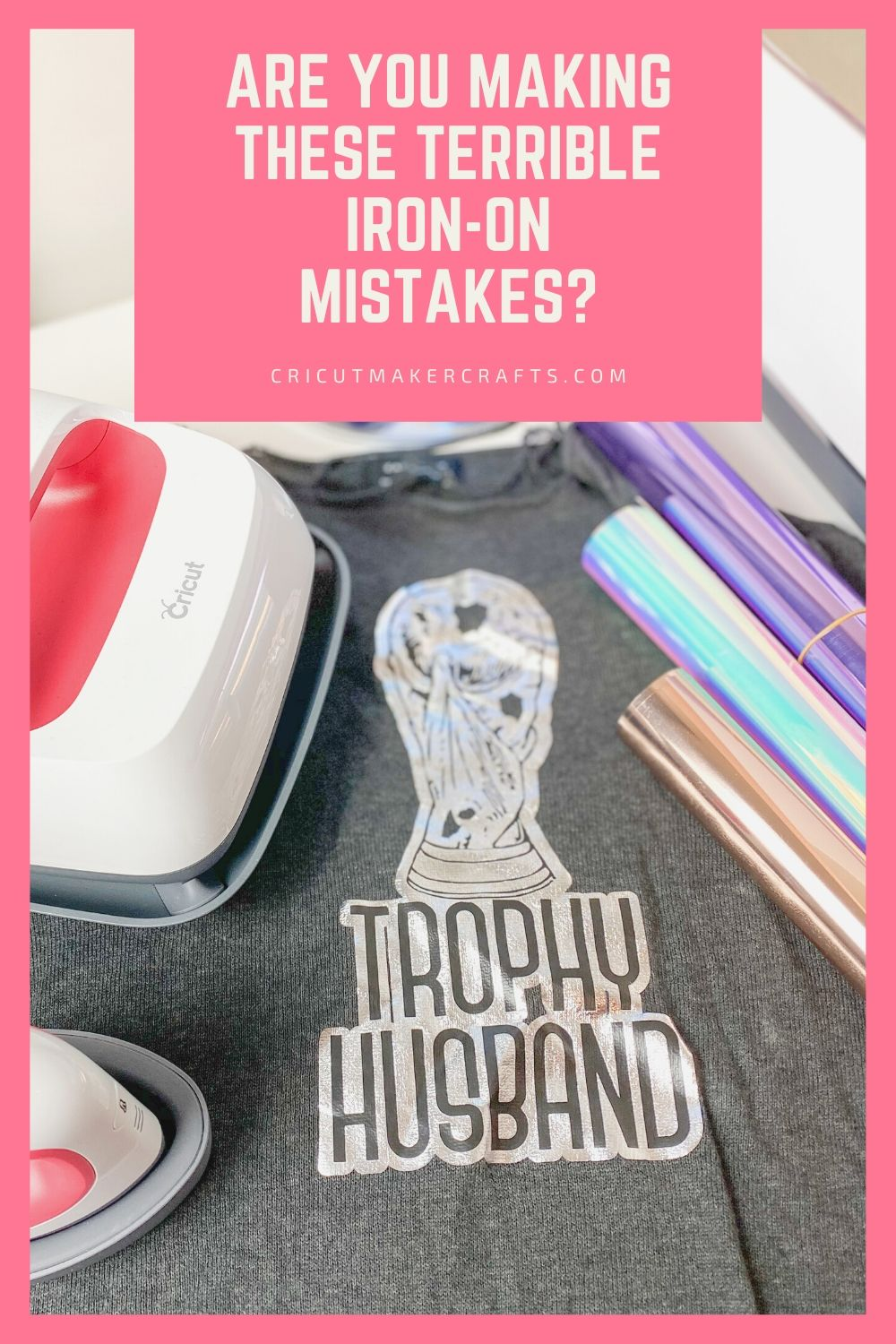 3 Iron-on vinyl with Cricut EasyPress and Iron-on shirt saying trophy husband