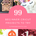 99+ Free Cricut Projects for Beginners