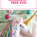 Super Easy Felt Unicorn Ornament SVG + Tutorial