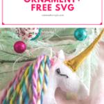 Super Easy Felt Unicorn Ornament SVG + Tutorial
